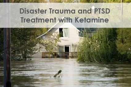 Disaster-Trauma-and-PTSD-Treatment-with-Ketamine Disaster Trauma and How to Treat PTSD Los Angeles Southern California